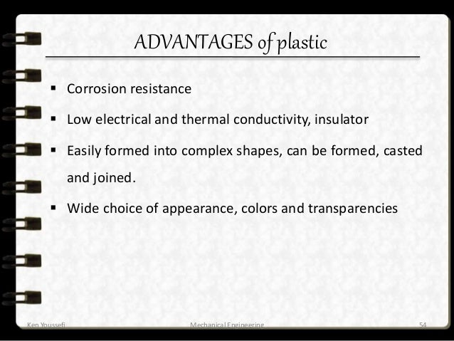 DISADVANTAGES of plastic  Low strength  Low useful temperature range (up to 600 o F)  Less dimensional stability over p...