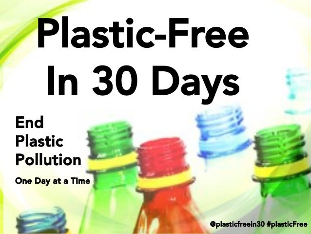 Plastic-Free  In 30 Days End Plastic  Pollution  !!    One Day at a Time    @plasticfreein30 #plasticFree