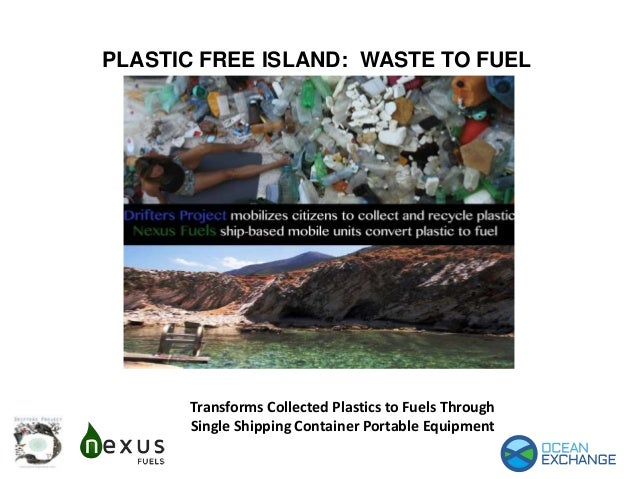 PLASTIC FREE ISLAND: WASTE TO FUEL Transforms Collected Plastics to Fuels Through Single Shipping Container Portable Equip...