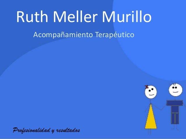 Ruth Meller Murillo        Acompañamiento TerapéuticoProfesionalidad y resultados