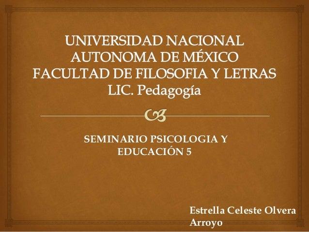 SEMINARIO PSICOLOGIA Y EDUCACIÓN 5 Estrella Celeste Olvera Arroyo