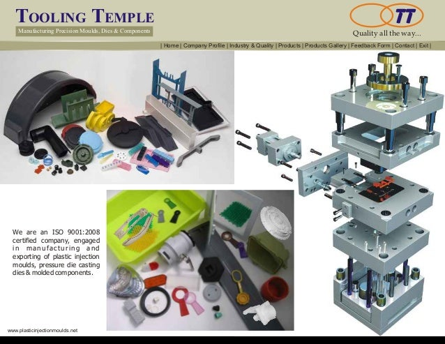 TOOLING TEMPLE Manufacturing Precision Moulds, Dies & Components Quality all the way... www.plasticinjectionmoulds.net We ...