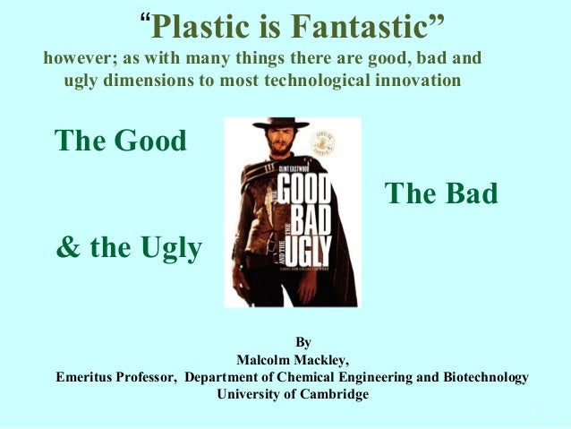 """""""Plastic is Fantastic"""" however; as with many things there are good, bad and ugly dimensions to most technological innovati..."""