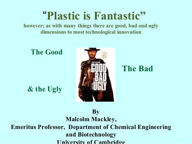 """Plastic is Fantastic"" however; as with many things there are good, bad and ugly dimensions to most technological innovati..."