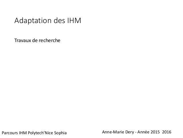 Adaptation des IHM Travaux de recherche Anne-Marie Dery - Année 2015 2016Parcours IHM Polytech'Nice Sophia