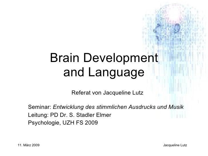 Brain Development and Language Referat von Jacqueline Lutz Seminar:  Entwicklung des stimmlichen Ausdrucks und Musik  Leit...