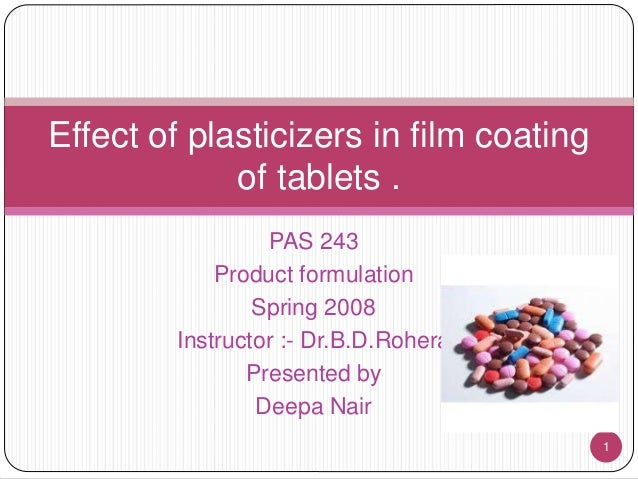 PAS 243 Product formulation Spring 2008 Instructor :- Dr.B.D.Rohera Presented by Deepa Nair 1 Effect of plasticizers in fi...