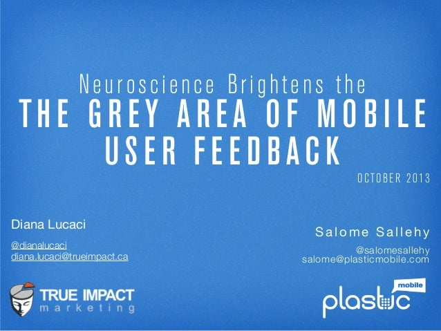 Neuroscience Brightens the TH E G R EY AR EA O F M O B I LE US E R FE E D BAC K OCTOBER 2013 Salome Salle hy @salomesalleh...