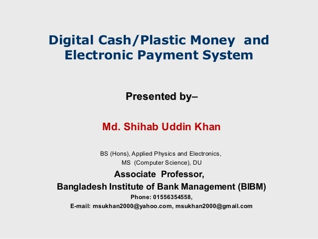 Digital Cash/Plastic Money and  Electronic Payment System                    Presented by–                              by...