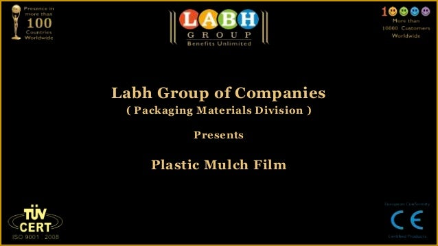 Labh Group of Companies ( Packaging Materials Division )            Presents     Plastic Mulch Film