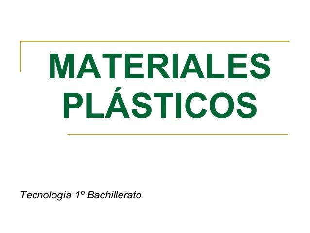 MATERIALES PLÁSTICOS Tecnología 1º Bachillerato