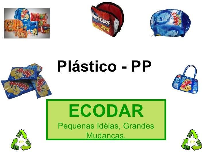 Plástico - PP       ECODAR     Pequenas Idéias, Grandes           Mudanças.PP                              PP