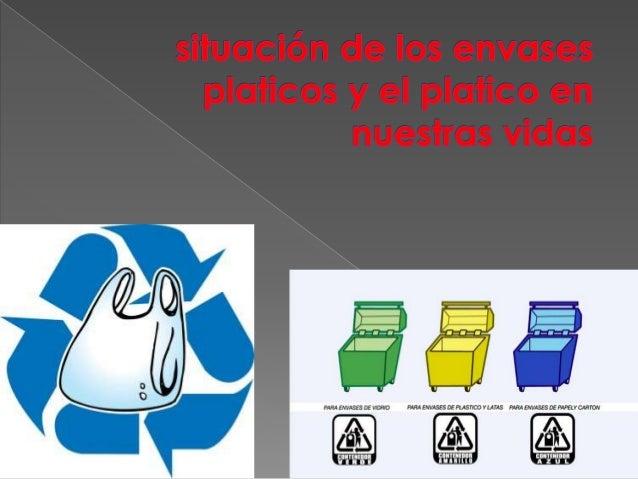  Los plásticos son sustancias orgánicas de alto peso molecular que se sintetizan generalmente a partir de compuestos de b...