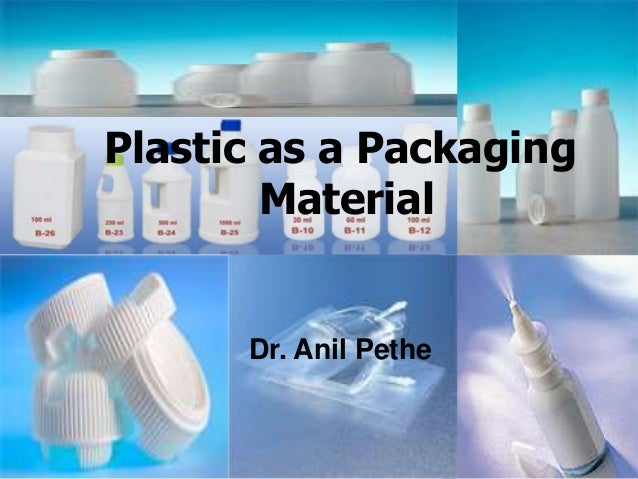 Plastic as a Packaging Material Dr. Anil Pethe