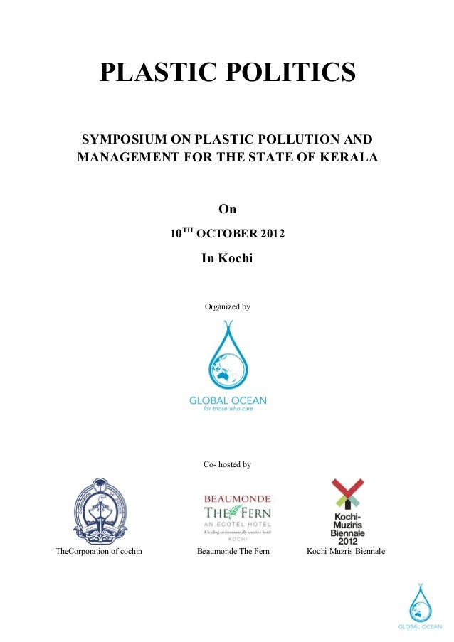 PLASTIC POLITICS       SYMPOSIUM ON PLASTIC POLLUTION AND       MANAGEMENT FOR THE STATE OF KERALA                        ...