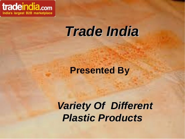 Trade IndiaTrade India Presented By Variety Of DifferentVariety Of Different Plastic ProductsPlastic Products