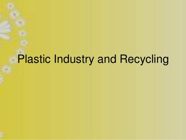 Plastic Industry and Recycling