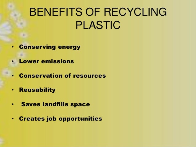 advantage of plastic recycling With all of its numerous benefits, plastic have several disadvantages which have forced governments all around the world to tackle the problem of plastic waste the most popular solution was of course, recycling find more about this worldwide initiative here.