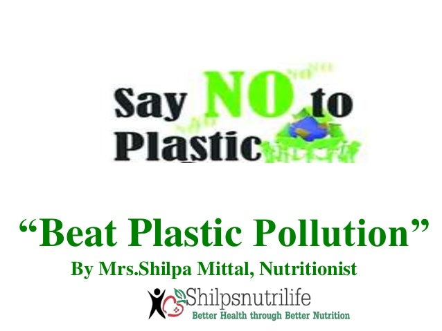 """Beat Plastic Pollution"" By Mrs.Shilpa Mittal, Nutritionist"