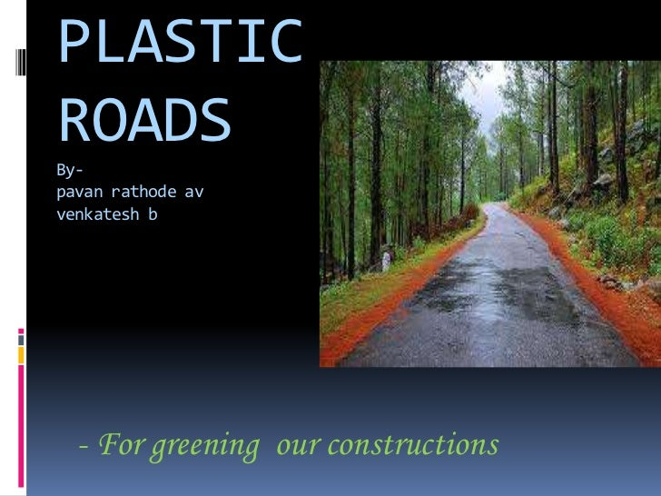 PLASTICROADSBy-pavan rathode avvenkatesh b  - For greening our constructions