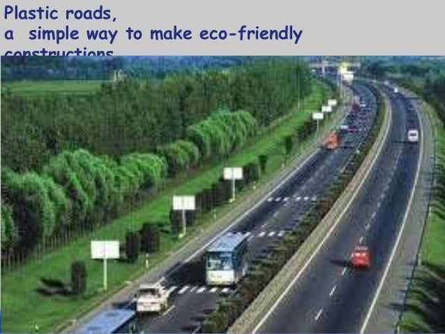 ppt on plastic roads Plastic road would be a boon for india in hot and extremely humid climate durable and eco-friendly plastic roads are of greatest advantages.