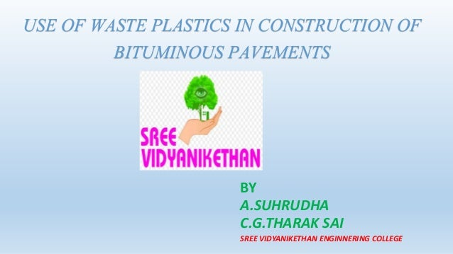 plastic wastes in bituminuospavements Waste plastic was used to coat the aggregates by using 3% waste plastic to the weight of aggregates all of the aggregates  bituminous pavements hence in their study, the properties of bituminous mix when modified with shredded syringe plastic waste were investigated the work was carried out by.