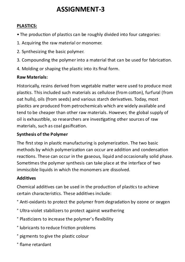 ASSIGNMENT-3 PLASTICS: •The production of plastics can be roughly divided into four categories: 1. Acquiring the raw mater...