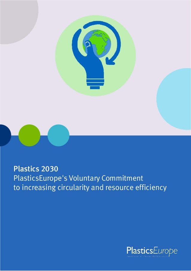 Plastics 2030 PlasticsEurope's Voluntary Commitment to increasing circularity and resource efficiency