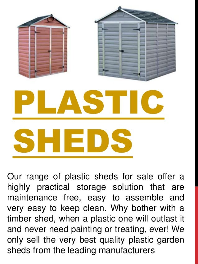PLASTIC SHEDS Our range of plastic sheds for sale offer a highly practical storage solution that are maintenance free, eas...