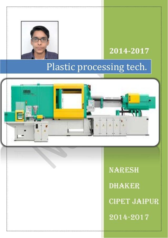 2014-2017 Naresh Dhaker CIPET JAIPUR 2014-2017 Plastic processing tech.
