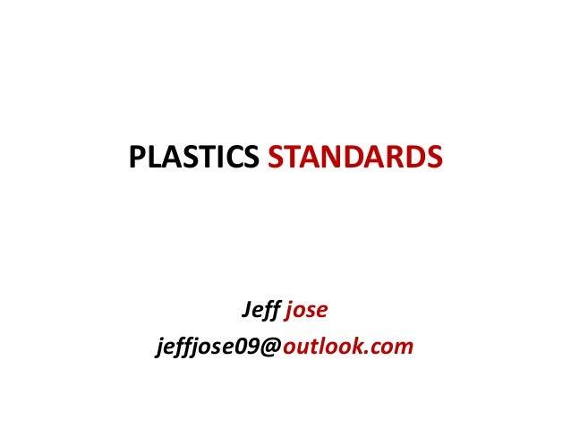 PLASTICS STANDARDS Jeff jose jeffjose09@outlook.com
