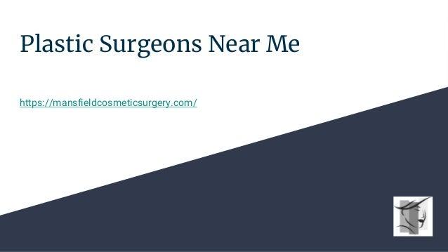 Plastic Surgeons Near Me https://mansfieldcosmeticsurgery.com/