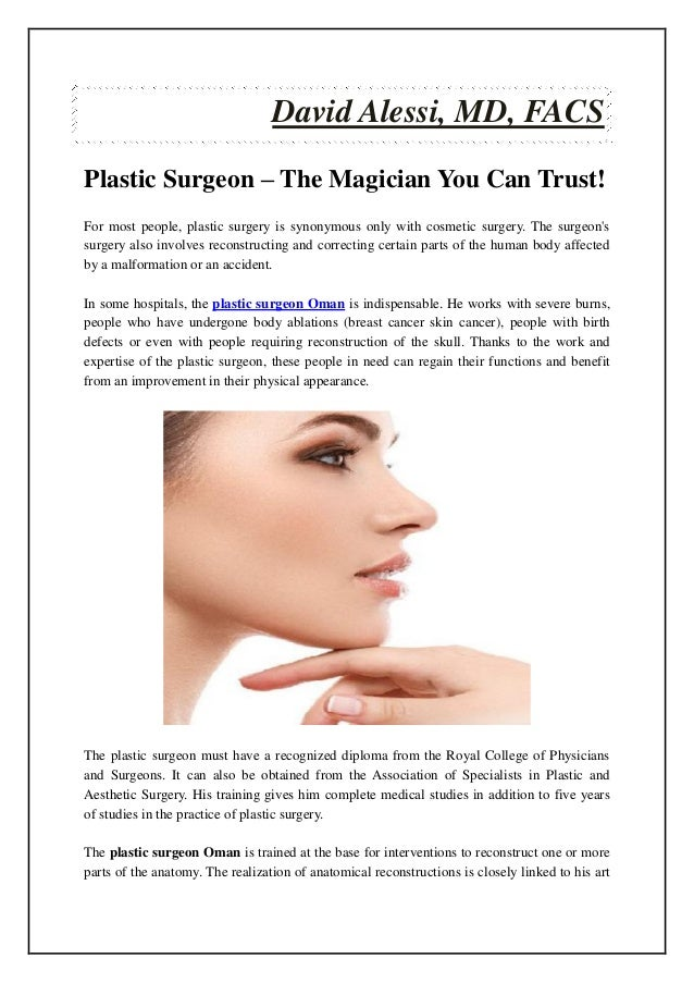 David Alessi, MD, FACS Plastic Surgeon – The Magician You Can Trust! For most people, plastic surgery is synonymous only w...