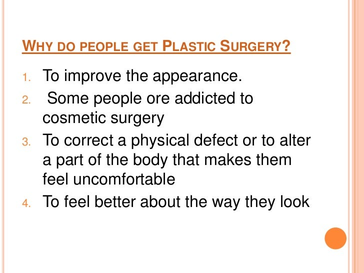 plastic surgery <br > 3 why do people get plastic surgery