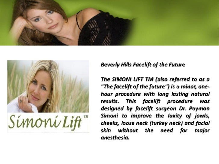 """Beverly Hills Facelift of the FutureThe SIMONI LIFT TM (also referred to as a""""The facelift of the future"""") is a minor, one..."""