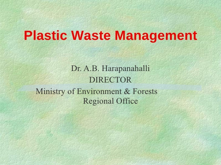 Plastic Waste Management Dr. A.B. Harapanahalli DIRECTOR Ministry of Environment & Forests  Regional Office