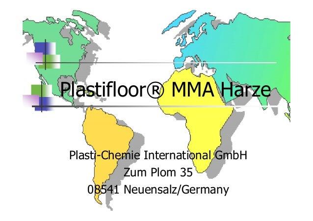 Plastifloor® MMA Harze Plasti-Chemie International GmbH Zum Plom 35 08541 Neuensalz/Germany
