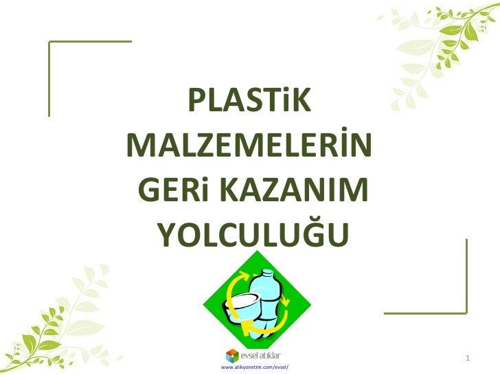 PLASTiK  MALZEMELERİN  GERi KAZANIM YOLCULUĞU www.atikyonetim.com/evsel/