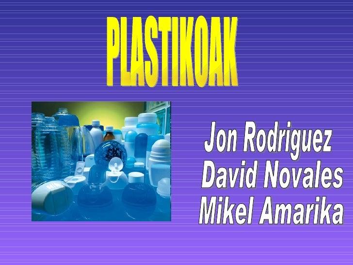 PLASTIKOAK Jon Rodriguez David Novales Mikel Amarika