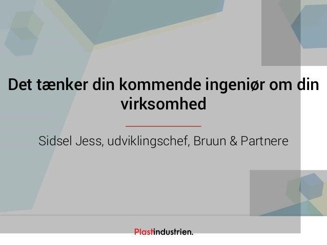Netværksdagen 2016 Det tænker din kommende ingeniør om din virksomhed Sidsel Jess, udviklingschef, Bruun & Partnere