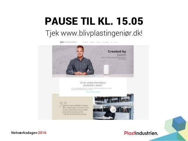 Netværksdagen 2016 PAUSE TIL KL. 15.05 Tjek www.blivplastingeniør.dk!
