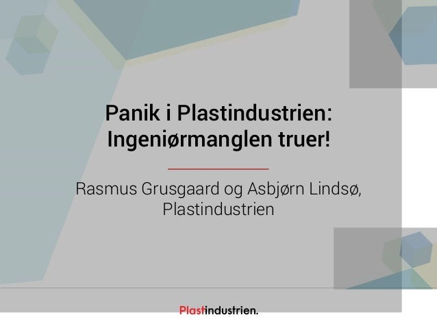 Netværksdagen 2016 Panik i Plastindustrien: Ingeniørmanglen truer! Rasmus Grusgaard og Asbjørn Lindsø, Plastindustrien