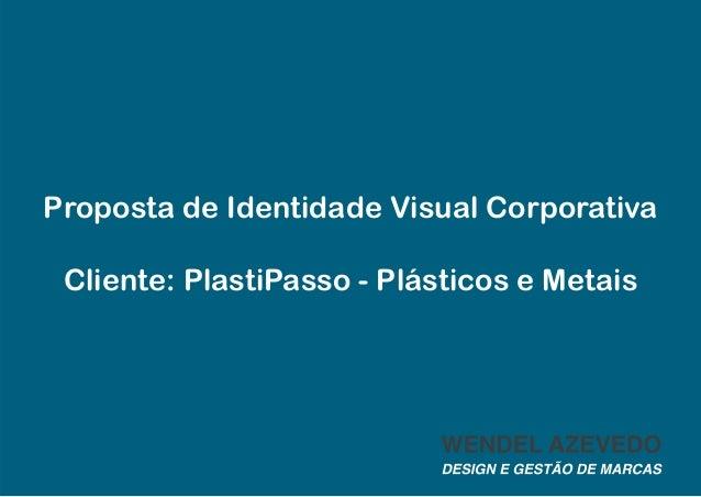 Proposta de Identidade Visual Corporativa Cliente: PlastiPasso - Plásticos e Metais