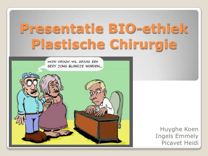Presentatie BIO-ethiekPlastische Chirurgie Huyghe Koen IngelsEmmely Picavet Heidi