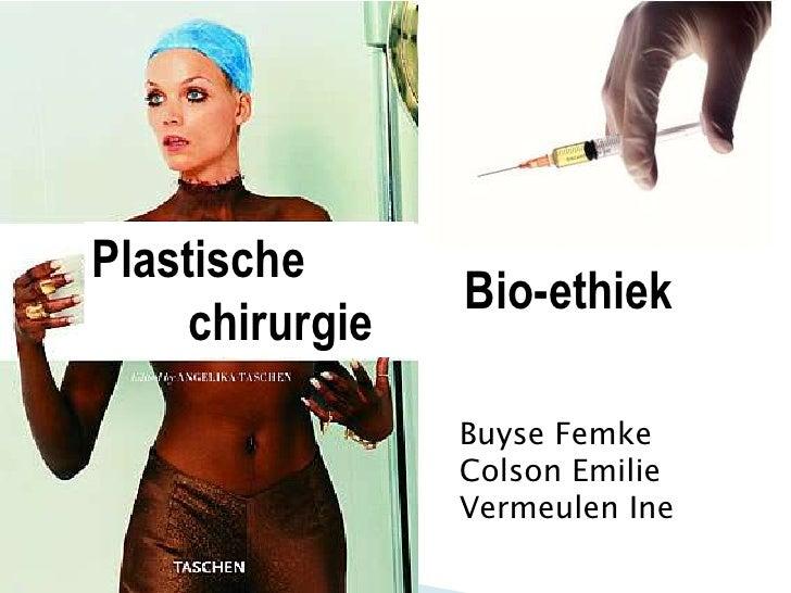Plastische        chirurgie                     Bio-ethiek Buyse Femke Colson Emilie Vermeulen Ine