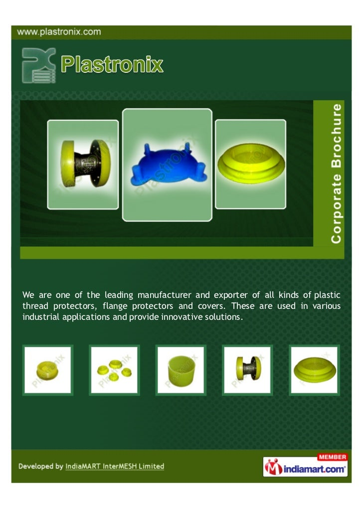 We are one of the leading manufacturer and exporter of all kinds of plasticthread protectors, flange protectors and covers...
