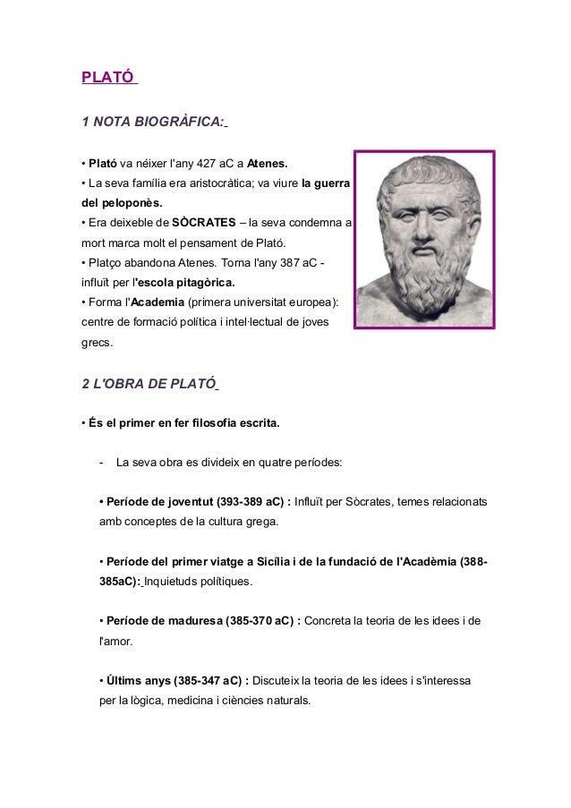 PLATÓ 1 NOTA BIOGRÀFICA: • Plató va néixer l'any 427 aC a Atenes. • La seva família era aristocràtica; va viure la guerra ...