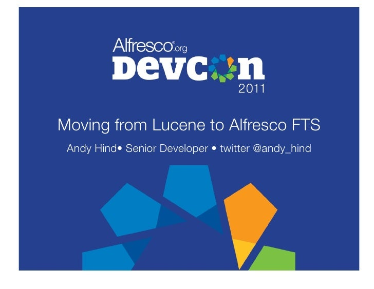Moving from Lucene to Alfresco FTS Andy Hind• Senior Developer • twitter @andy_hind