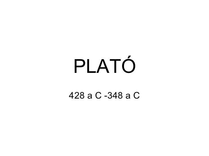 428 a C -348 a C PLATÓ