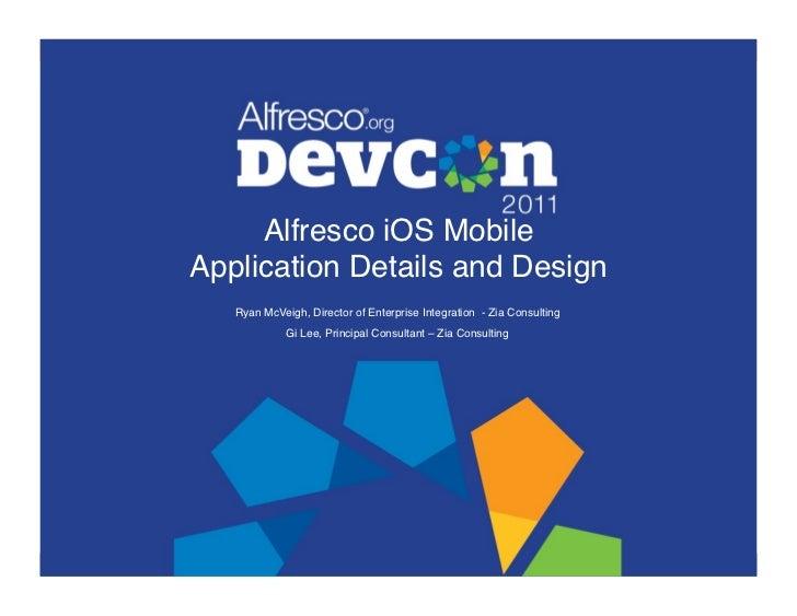 "Alfresco iOS Mobile Application Details and Design""   Ryan McVeigh, Director of Enterprise Integration - Zia Consulting"" ..."